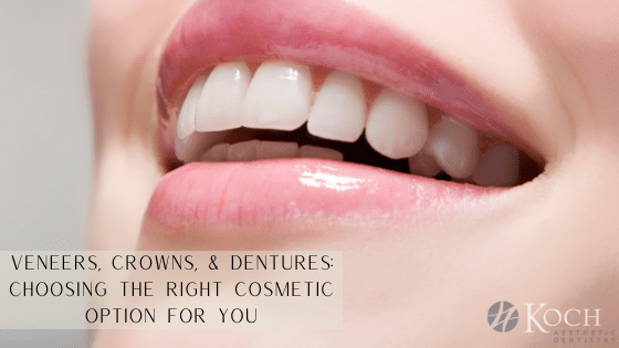 """""""Veneers, Crowns and Dentures: Choosing the Right Cosmetic Option For You"""" banner image"""